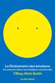 LE DICTIONNAIRE DES EMOTIONS - OU COMMENT CULTIVER SON INTELLIGENCE EMOTIONNELLE